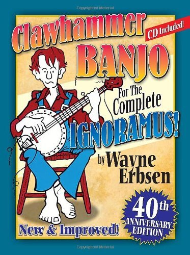 Clawhammer Banjo for the Complete Ignoramus 40th Anniversary Edition book w/ CD by Wayne Erbsen (2004-09-24)
