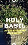 Holy Basil: Growing Methods and Health Benefits
