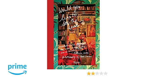 Unapologetic Interiors Filled With Color, Verve, Oh And Thereu0027s A Door On  The Ceiling!: Amazon.de: Lorraine Kirke, Lena Dunham, Mariska Hargitay, ...