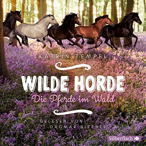Die Pferde im Wald: 3 CDs (Wilde Horde, Band 1)