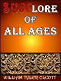 Sun Lore of All Ages (The Solar Mythology and Sun Worship Astrology) - Illustrated Beautiful Sun Pictures