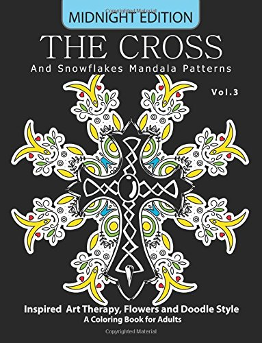 The Cross and Snowflake Mandala Patterns Midnight Edition Vol.3: Inspried Art Therapy, Flower and Doodle Style (Cross  Midnight Edition) -