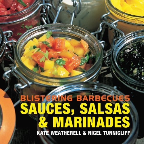 Blistering Barbecues: Sauces, Salsas and Marinades by Weatherell, Kate, Tunnicliff, Nigel (2008) Hardcover