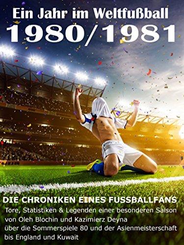 Ein Jahr im Weltfußball 1980 / 1981: Tore, Statistiken & Legenden einer Fußball-Saison im Weltfußball (German Edition) por Werner Balhauff