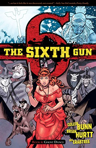 The Sixth Gun Volume 6: Ghost Dance (The Sixth Gun Volume 1 Tp the) por Cullen Bunn