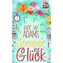 Sommer ins Glück: Roman