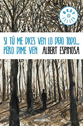 Si tú me dices ven lo dejo todo... pero dime ven (BEST SELLER) por Albert Espinosa
