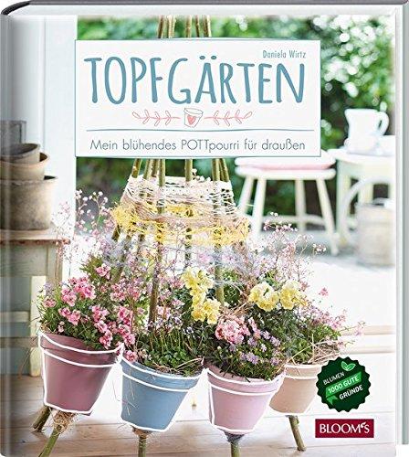 Topfgärten - Mein blühendes POTTpourie für draußen