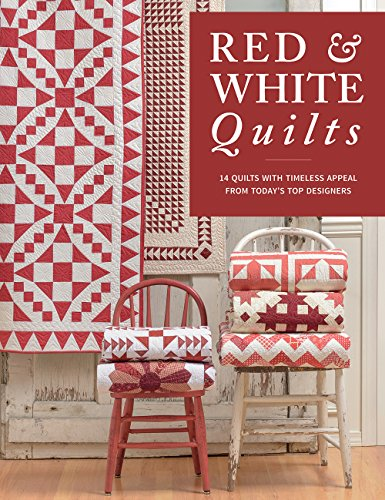 Red & White Quilts: 14 Quilts with Timeless Appeal from Today's Top Designers -