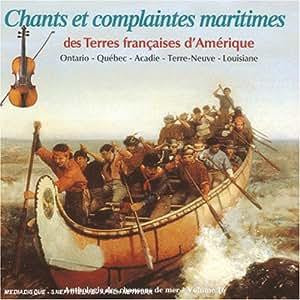 Chants Et Complaintes Maritimes - Terres Françaises D'Amérique