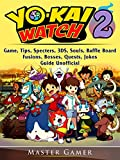 Yokai Watch 2 Game, Tips, Specters, 3DS, Souls, Baffle Board, Fusions, Bosses, Quests, Jokes, Guide Unofficial (English Edition)