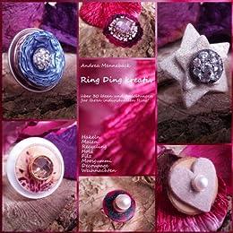 Ring Ding kreativ - Über 30 Ideen und Anleitungen für Ihren individuellen Ring! von [Mennebäck, Andrea]