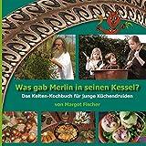 Was gab Merlin in seinen Kessel?: Das Kelten-Kochbuch für junge Küchedruiden - Margot Fischer