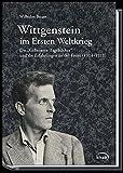 """Wilhelm Baum: Wittgenstein im Ersten Weltkrieg.: Die """"Geheimen Tagebücher"""" und die Erfahrungen an der Front (1914-1918)"""