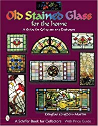 Old Stained Glass for the Home: A Guide for Collectors and Designers (Schiffer Book for Collectors with Price Guide)