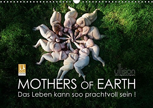 Mothers of Earth, das Leben kann soo prachtvoll sein ! (Wandkalender 2019 DIN A3 quer): Die naürliche Kraft und Schönheit fülliger Frauen (Monatskalender, 14 Seiten ) (CALVENDO Menschen)