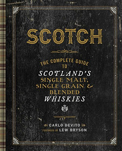 Scotch: The Complete Guide to Scotland\'s Single Malt, Single Grain and Blended Whiskies