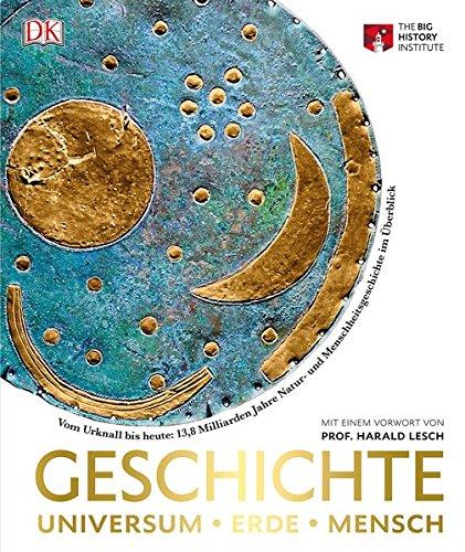 Geschichte. Universum - Erde - Mensch: Vom Urknall bis heute: 13,8 Milliarden Jahre Natur- und Menschheitsgeschichte im Überblick