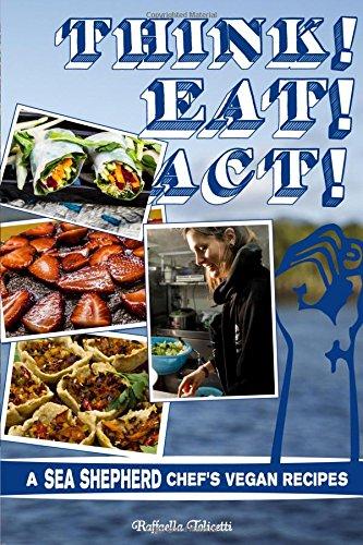 Think! Eat! Act!: A Sea Shepherd Chef's Vegan Cookbook (Microcosm)