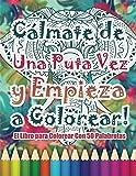 Cálmate de una Puta Vez y Empieza a Colorear: El Libro para Colorear Con 50 Palabrotas