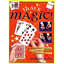 That's Magic!: 40 Foolproof Tricks to Delight, Amaze and Entertain