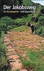 Der Jakobsweg: Ein Reisebegleiter (insel taschenbuch)