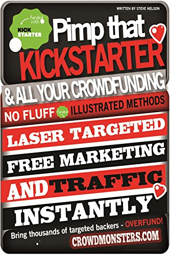 Pimp That Kickstarter!: Bring Laser Targeted Backers to Your Crowdfunding Project Right Now