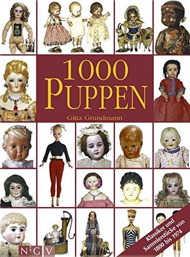1000 Puppen: Klassiker und Sammlerstücke von 1800 bis 1974