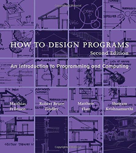 How to Design Programs: An Introduction to Programming and Computing (The MIT Press) por Matthias (Trustee Professor, Northeastern University) Felleisen