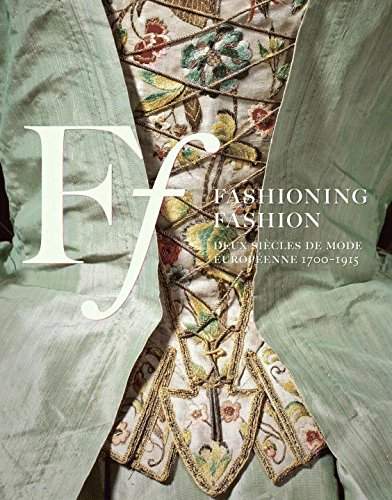 Fashioning Fashion: Deux siecles de mode Europeenne 1700-1915