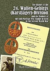 History of the 24. Waffen-Gebirgs (Karstjager) Division and the Holders of the Anti-Partisan Badge in Gold in the Seconf World War