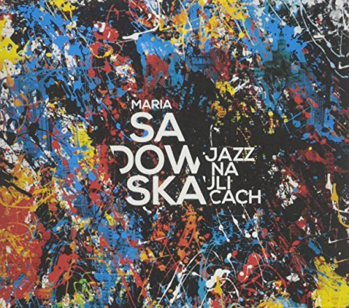 Jazz Na Ulicach by MARIA SADOWSKA (2014-04-08)