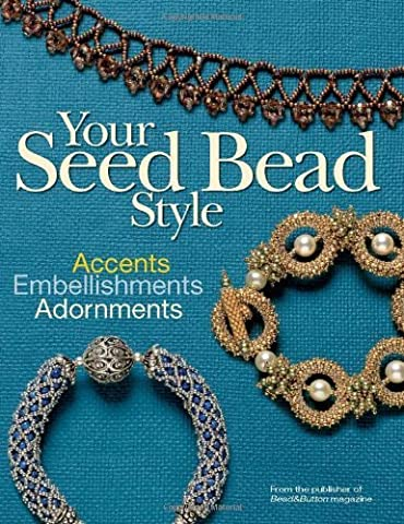 Your Seed Bead Style: Accents, Embellishments, Adornments by Editors Of Bead&Button Magazine (2010-03-18)