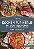 Kochen für Kerle mit dem Thermomix®: Über 60 Lieblingsrezepte