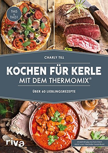 Kochen für Kerle mit dem Thermomix®: Über 60 Lieblingsrezepte (Backofen Fleisch)