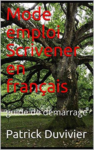 Mode emploi Scrivener en français: guide de démarrage (French Edition)