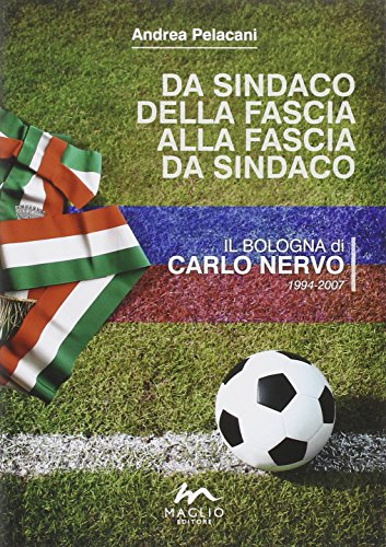 Da sindaco della fascia alla fascia da sindaco. Il Bologna di Carlo Nervo 1994-2007 (Voci dal bazar) por Andrea Pelacani