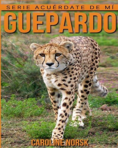 Guepardo: Libro de imágenes asombrosas y datos curiosos sobre los Guepardo para niños (Serie Acuérdate de mí)