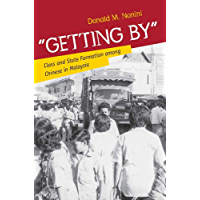 """""""Getting By"""": Class and State Formation among Chinese in Malaysia (English Edition)"""