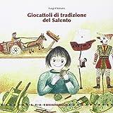 Giocattoli di tradizione del Salento. Ediz. illustrata