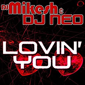 DJ Mikesh & DJ Neo-Lovin' You