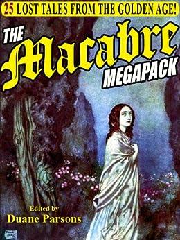 The Macabre Megapack: 25 Lost Tales from the Golden Age by [Erckman-Chatrian, de L'isle-Adams, Villiers, Hearn, Lafcadio, Galt, John, Embury, Emma]