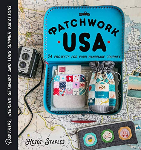 Patchwork USA: 24 Projects for the Perfect Sewing Getaway: Daytrips, Weekend Retreats and Long Summer Vacations