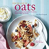 For the Love of Oats: Delicious recipes for healthy breakfasts, snacks and drinks using oatmeal