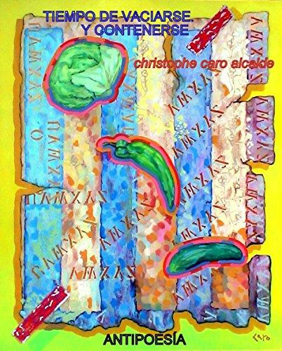 TIEMPO DE VACIARSE.Y CONTENERSE: ANTIPOESÍA Vol. 6 (TIEMPO DE VIVIR) por CHRISTOPHE CARO ALCALDE
