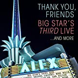 Thank You, Friends: Big Star's Third Live¿And More