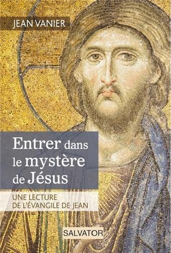 Entrer dans le mystère de Jésus, une lecture de l'évangile de Jean