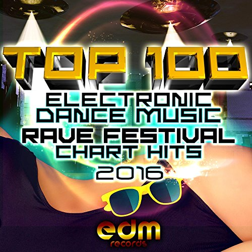 Top 100 Electronic Dance Music and Rave Festival Chart Hits 2016