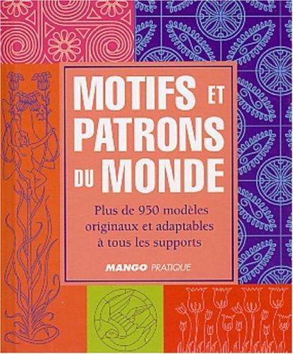 Motifs et patrons du monde : Plus de 950 modèles originaux et adaptables à tous les supports