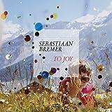 Sebastiaan Bremer: To Joy by Sebastiaan Bremer (2015-11-24)